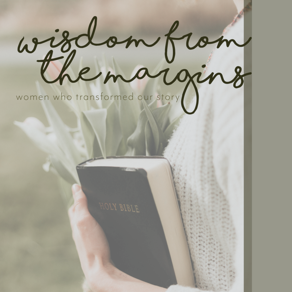 Wisdom From the Margins - Women Who Transfromed Our Story